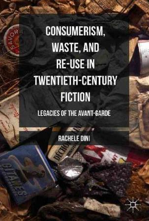 Rachele Dini, Consumerism, Waste, and Re-Use in Twentieth-Century Fiction (Palgrave, 2016)